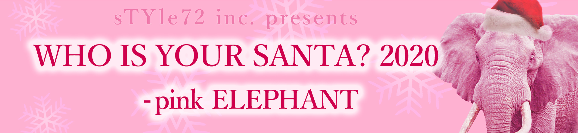 sTYle72 inc. presents WHO IS YOUR SANTA? 2020 -pink ELEPHANT